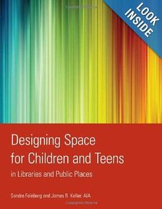 Designing Space for Children and Teens in Libraries and Public Places: Sandra Feinberg, James R. Keller