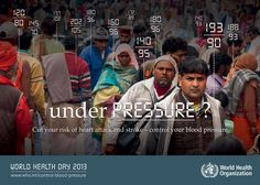 South-East Asia : Cut your risk of heart attack and stroke - Control your blood blood pressure - UNDER PRESSURE ?  WORLD HEALTH DAY 2013   http://www.WHO.int/control-blood-pressure