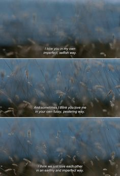 "anamorphosis-and-isolate: ― Liv & Ingmar (2012)""I love you in my own imperfect, selfish way. And sometimes I think you love me in your own fussy, pestering way. I think we just love each other in an earthly and imperfect way."""