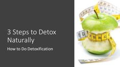3 Steps to Detox Naturally - How to Do Detoxification