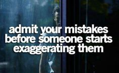 Admit your mistakes