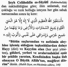 """Şeyh Celâleddin es-Süyuti(Rahimehullâh)'dan nakledildğine göre; Sabah namazını kıldıktan sonra bu istiğfarı(3) defa okuyanın;Zekası açılır,ilmi,malı,rızkı artar.Sıkıntıları gider.Unutkanlıktan kurtulur. """"Okunacak dua: """"Esteğfirullah …"""