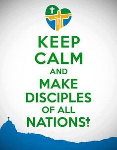 Theme for World Youth Day 2013! Go and make disciples of ALL nations :-)