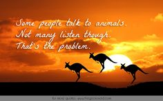 Some people talk to animals. Not many listen though. That's the problem.  #animals #listen #many #people #problem #quotes #some #talk #though