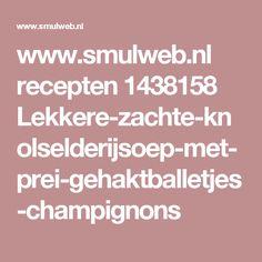 www.smulweb.nl recepten 1438158 Lekkere-zachte-knolselderijsoep-met-prei-gehaktballetjes-champignons