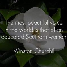 Winston Churchill - The most beautiful voice in the world is that of an educated woman.