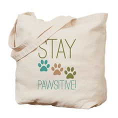 Stay Pawsitive Tote Bag on CafePress.com