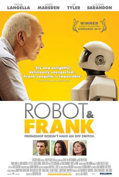 Robot and Frank,  2012... sweet movie :-) didn't really like the ending though. (released 09/19/2012)