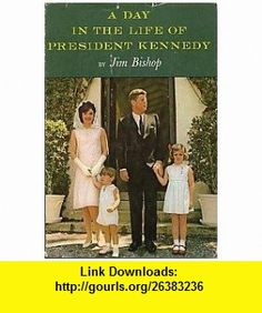 A Day in the Life of President Kennedy. (9780394421414) Jim Bishop , ISBN-10: 0394421418  , ISBN-13: 978-0394421414 ,  , tutorials , pdf , ebook , torrent , downloads , rapidshare , filesonic , hotfile , megaupload , fileserve