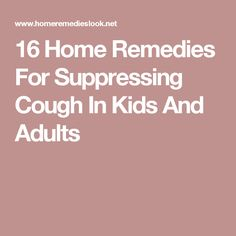 16 Home Remedies For Suppressing Cough In Kids And Adults