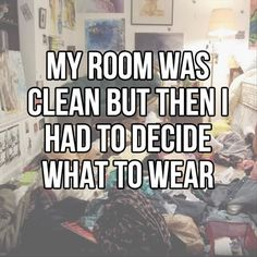 This describes both of my daughter's rooms perfectly!!  Clean one minute and looks like all of the drawers threw up the next.