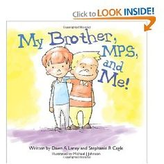 My Brother, MPS, and Me! by Dawn Laney and Stephanie Cagle, genetic counselors at Emory who work closely with MPS families