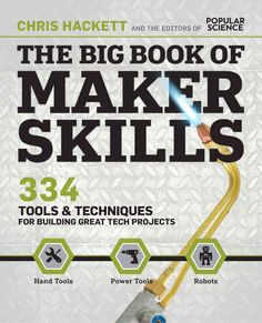 Makers, get ready. This is your ultimate, must-have, tip-packed guide for taking your DIY projects to the next levelfrom basic wood- and metalworking skills to plugged-in fun with power tools, from cu