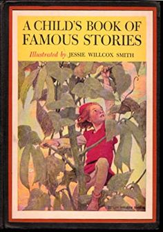 A child's book of famous stories selected and arranged by Penrhyn W. with pictures by Jessie Willcox Smith. Book Signing, Jessie, The Selection, This Or That Questions, Children, Illustration, Prints, Books, Pictures