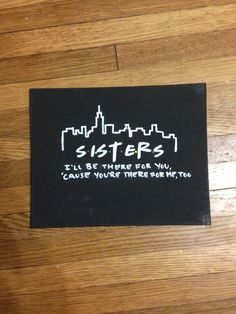 """I'll be there for you, 'cause you're there for me too.""  Big, Little, Dphie, Delta, Phi, Epsilon, Sorority, Craft, Canvas, Friends"