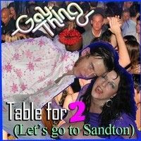 Table For 2 (Let's Go To Sandton) by Gay Thing on SoundCloud