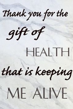 Be thankful for the gift of health that is keeping you alive each day, Marble effect