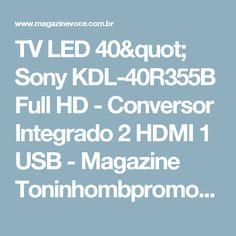 "TV LED 40"" Sony KDL-40R355B Full HD - Conversor Integrado 2 HDMI 1 USB - Magazine Toninhombpromove"