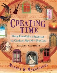 Creating Time: Using Creativity to Reinvent the Clock and Reclaim Your Life by Marney K. Makridakis, http://www.amazon.com/dp/1608681114/ref=cm_sw_r_pi_dp_3GqHpb1QY4JTN