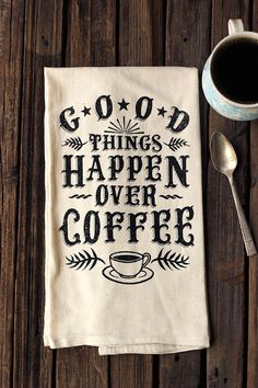 """Good Things Happen Over Coffee"" Organic Cotton Tea Towel by TastyYummies, $15.00"