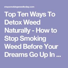 Top Ten Ways To Detox Weed Naturally - How to Stop Smoking Weed Before Your Dreams Go Up In Smoke