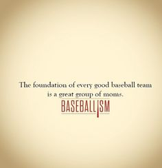 !!! The foundation of every good baseball team is a great group of moms.