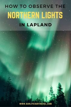 Northern Lights in Lapland & Rovaniemi - Our Life, Our Travel Northern lights guide to Lapland Northern Lights Finland, Northern Lights Forecast, Northern Lights Tours, See The Northern Lights, Finland Travel, Norway Travel, Europe Travel Guide, Us Travel, Travel Guides