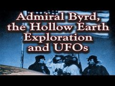 Admiral Byrd, the Hollow Earth Exploration and UFOs - YouTube