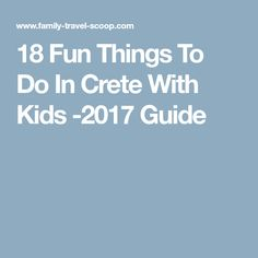 18 Fun Things To Do In Crete With Kids -2017 Guide