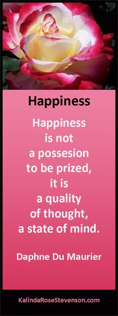 "Daphne Du Maurier Quote on Happiness. ""Happiness is not a possesion to be prized, it is a quality of thought, a state of mind."""