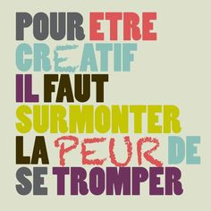 To be creative, you have to overcome the fear of being wrong. Citation française, french quote.