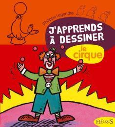 Amazon.fr - J'apprends à dessiner le cirque - Philippe Legendre - Livres