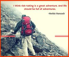 I think risk-taking is a great adventure. And life should be full of adventures. Trekking Quotes, Take Risks, Tour Operator, Greatest Adventure, The Good Place, Hiking, Tours, Explore, Traveling