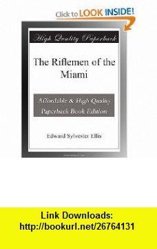 The Riflemen of the Miami Edward Sylvester Ellis ,   ,  , ASIN: B003YMMQVM , tutorials , pdf , ebook , torrent , downloads , rapidshare , filesonic , hotfile , megaupload , fileserve