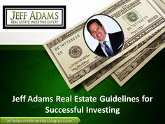 Jeff Adams Real Estate Tips: Jeff Adams Real Estate Guidelines for Successful I...