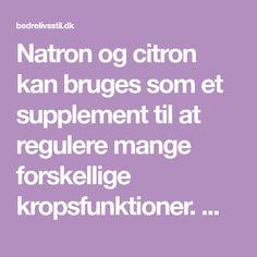 Natron og citron kan bruges som et supplement til at regulere mange forskellige kropsfunktioner. Men det er ikke en mirakelkur.