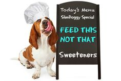 Feed Your Dog This Not That_Sweeteners http://slimdoggy.com/feed-your-dog-this-not-that-sweeteners/