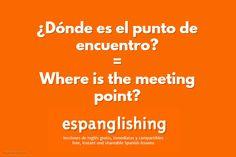 Espanglishing | free and shareable Spanish lessons = lecciones de Inglés gratis y compartibles: ¿Dónde es el punto de encuentro? = Where is the meeting point?