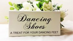 Wedding Sign,Plaque, Dancing Shoes, A Treat For Dancing Feet, Wedding Decor, Engagement Signs, Photo Props, Wedding Gift, Custom Plaque by SKPRODUCTS1 on Etsy https://www.etsy.com/listing/208118344/wedding-signplaque-dancing-shoes-a-treat
