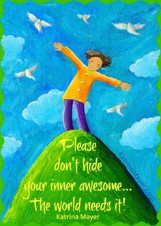 Please don't hide your inner awesome. The world needs it! Katrina Mayer by kimbery