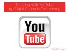 Teaching with You Tube - 197 learning channels