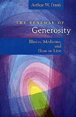The Renewal of Generosity Illness, medicine and how to live.   By Arthur Frank