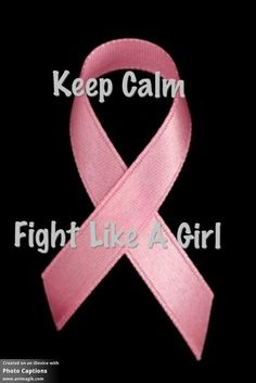 Pink Ribbon! Keep calm! Fight like a GIRL!