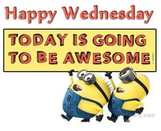 Happy Wednesday Today Is Going To Be Awesome minion minions wednesday hump day wednesday quotes happy wednesday wednesday quote happy wednesday quotes minion quotes Wednesday Greetings, Wednesday Hump Day, Good Morning Thursday, Wednesday Humor, Thursday Quotes, Good Morning Good Night, Happy Wednesday, Good Morning Quotes, Morning Memes