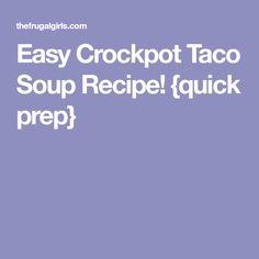 Easy Crockpot Taco Soup Recipe! {quick prep}