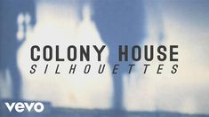 Colony House - Silhouettes (Official Music Video)