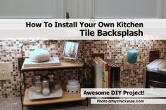 how to install your own kitchen tile backsplash more