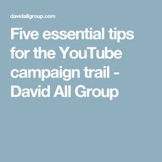 Five essential tips for the YouTube campaign trail - David All Group