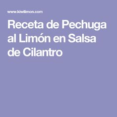 Receta de Pechuga al Limón en Salsa de Cilantro
