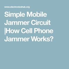 Simple Mobile Jammer Circuit |How Cell Phone Jammer Works?